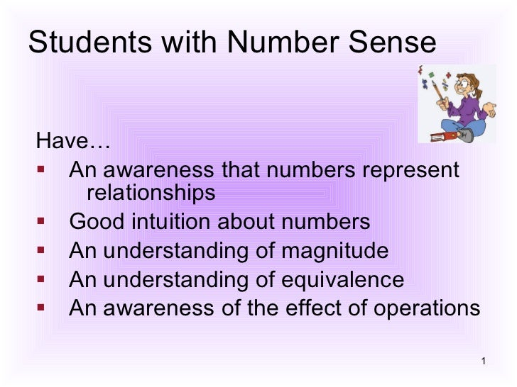 Students with Number Sense Have…  An awareness that numbers represent  relationships  Good intuition about numbers  ...