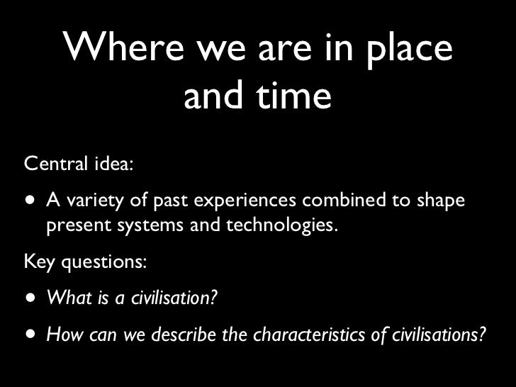 Where we are in place         and timeCentral idea:• A variety of past experiences combined to shape  present systems and ...