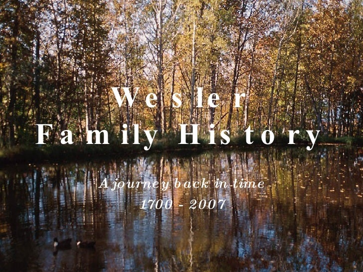 Wesler Family History A journey back in time 1700 - 2007