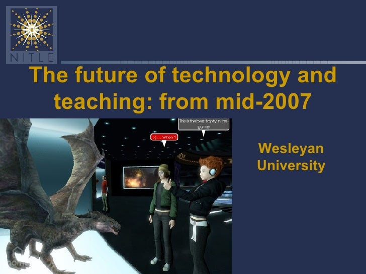 The future of technology and teaching: from mid-2007 Wesleyan University
