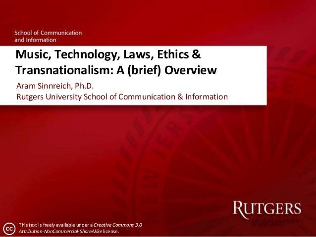 Music, Technology, Laws, Ethics &Transnationalism: A (brief) OverviewAram Sinnreich, Ph.D.Rutgers University School of Com...