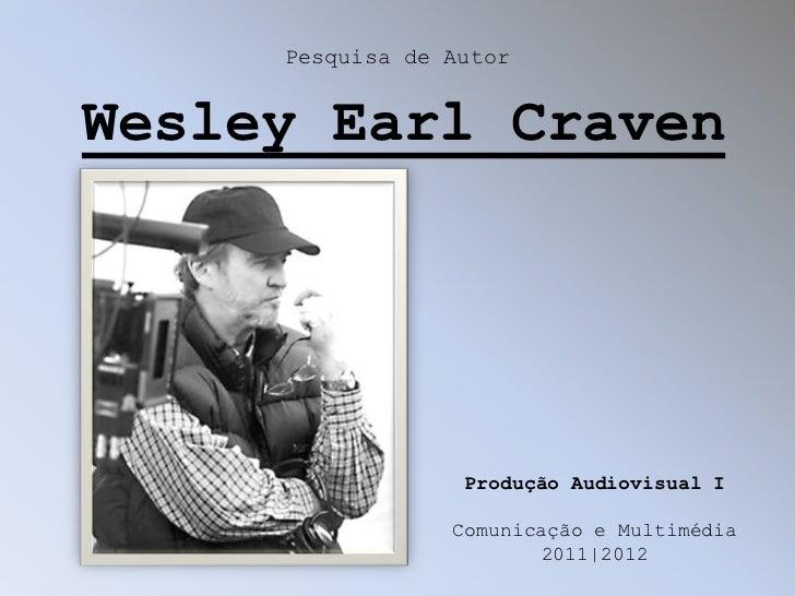 Pesquisa de AutorWesley Earl Craven                  Produção Audiovisual I                 Comunicação e Multimédia      ...