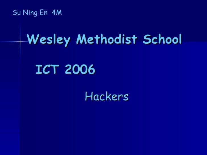Wesley Methodist School  ICT 2006  Hackers Su Ning En  4M