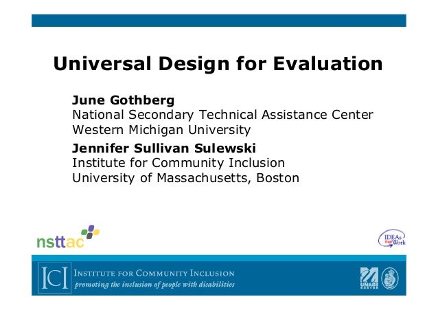 Universal Design for Evaluation June Gothberg National Secondary Technical Assistance Center Western Michigan University J...
