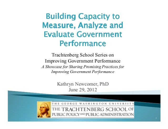 Building Capacity to Measure, Analyze and Evaluate Government Performance Trachtenberg School Series on Improving Governme...