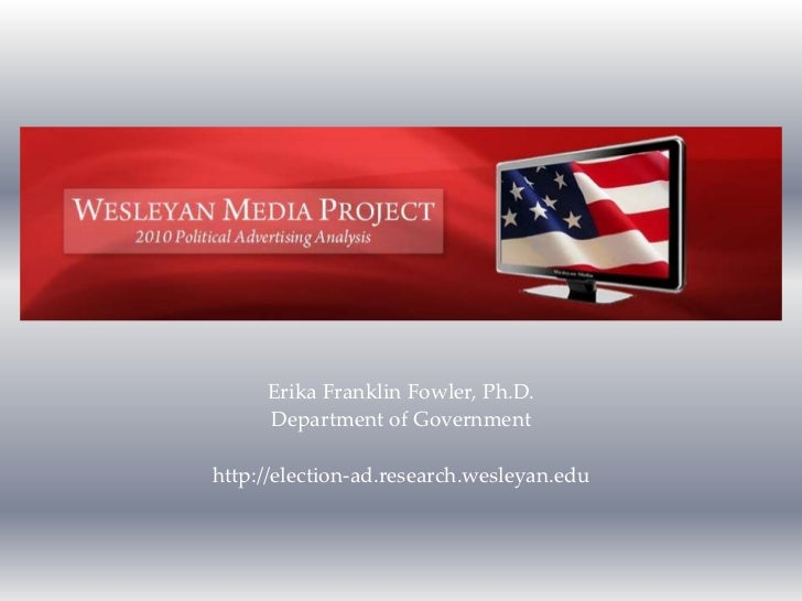 Erika Franklin Fowler, Ph.D.<br />Department of Government<br />http://election-ad.research.wesleyan.edu<br />