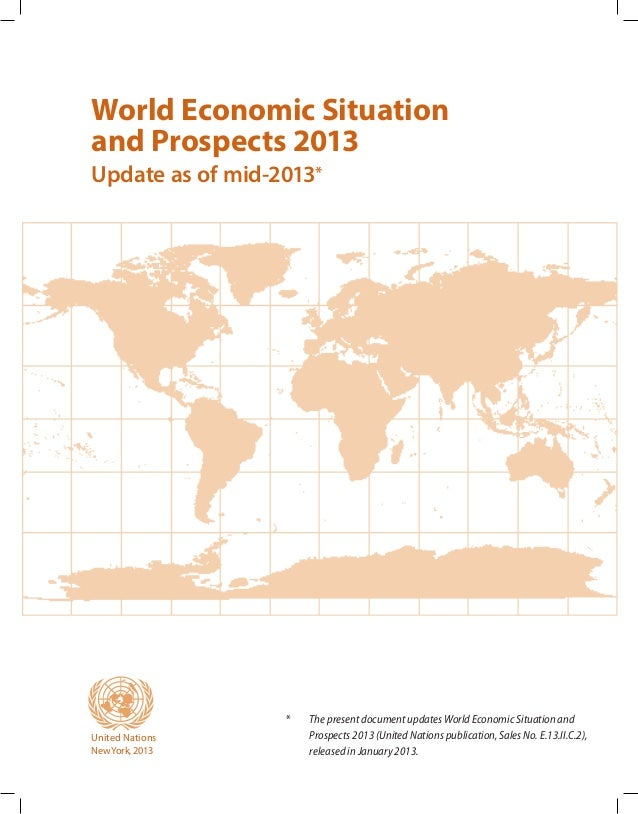 World Economic Situationand Prospects 2013Update as of mid-2013*United NationsNewYork, 2013* The present document updates...