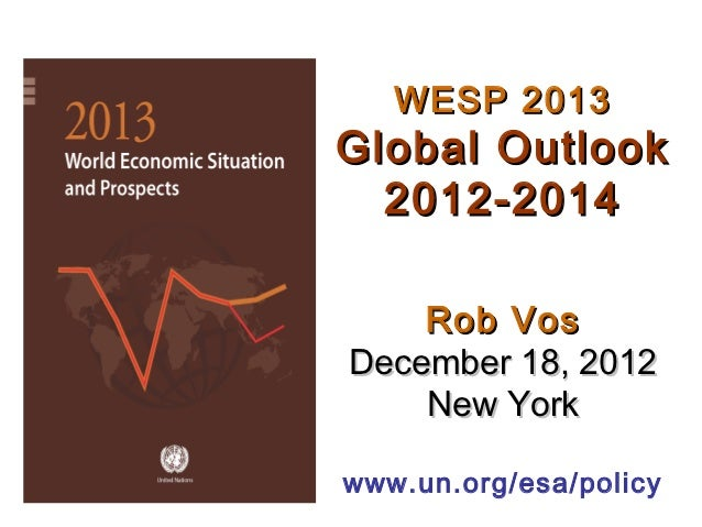 WESP 2013Global Outlook  2012-2014    Rob VosDecember 18, 2012    New Yorkwww.un.org/esa/policy