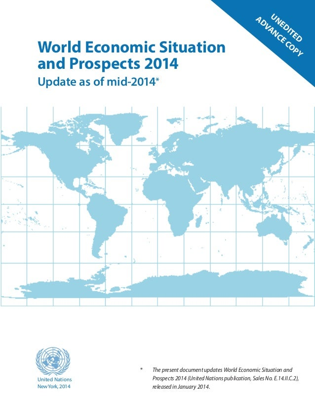 World Economic Situation and Prospects 2014 Update as of mid-2014* United Nations NewYork, 2014 * The present document up...