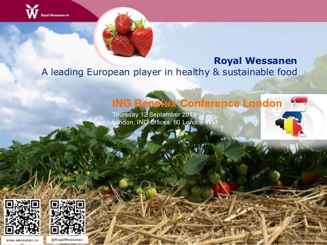 Royal Wessanen A leading European player in healthy & sustainable food www.wessanen.co @RoyalWessanen ING Benelux Conferen...