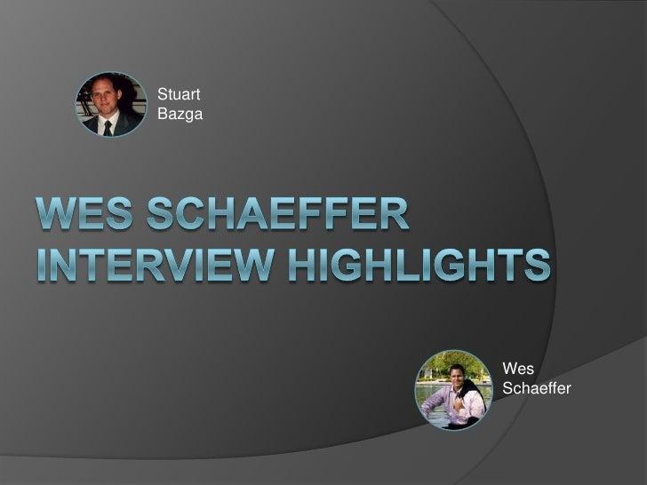 Wes Schaeffer Interview Highlights