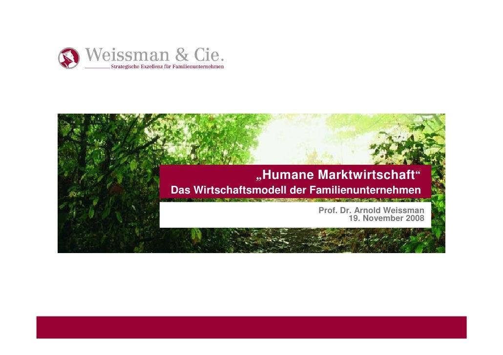 łHumane Marktwirtschaft Das Wirtschaftsmodell der Familienunternehmen                           Prof. Dr. Arnold Weissman ...