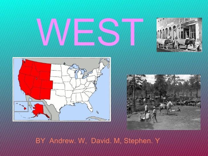 WEST <ul><ul><li>BY  Andrew. W,  David. M, Stephen. Y  </li></ul></ul>
