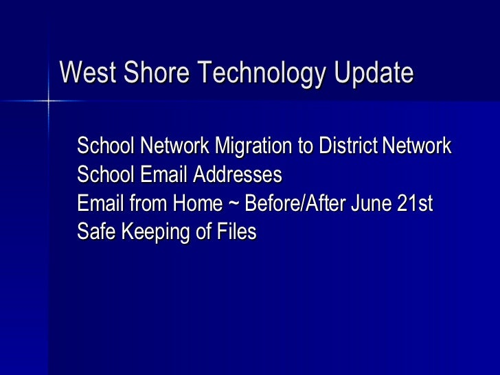 West Shore Technology Update School Network Migration to District Network School Email Addresses  Email from Home ~ Before...