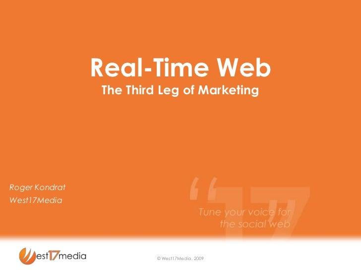© West17Media, 2009<br />Real-Time Web<br />The Third Leg of Marketing<br />Roger Kondrat<br />West17Media<br />