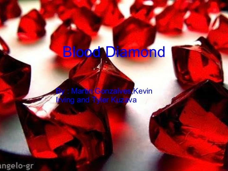 Blood Diamond    By : Martin Gonzalves,Kevin Irving and Tyler Kuzava