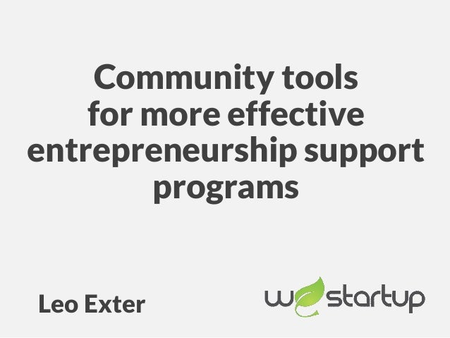 Community tools for more effective entrepreneurship support programs Leo Exter