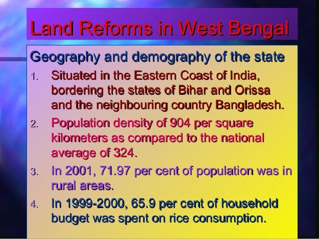 Land Reforms in West BengalLand Reforms in West Bengal Geography and demography of the stateGeography and demography of th...