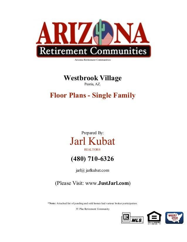 Arizona Retirement Communities  Westbrook Village Peoria, AZ.  Floor Plans - Single Family  Prepared By:  Jarl Kubat REALT...