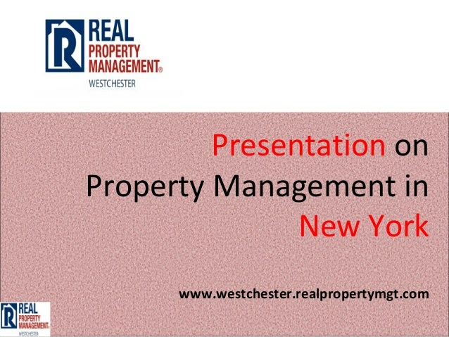 Presentation onProperty Management in               New York      www.westchester.realpropertymgt.com