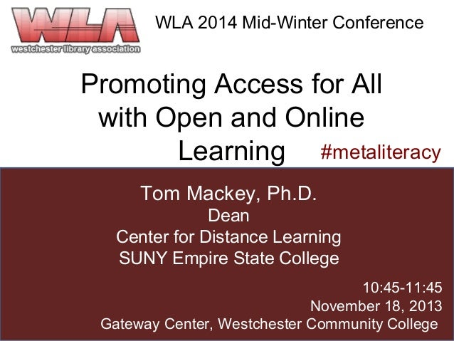 WLA 2014 Mid-Winter Conference  Promoting Access for All with Open and Online Learning #metaliteracy Tom Mackey, Ph.D. Dea...