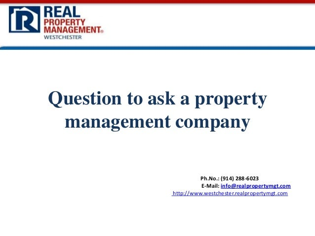 Question to ask a property management company Ph.No.: (914) 288-6023 E-Mail: info@realpropertymgt.com http://www.westchest...