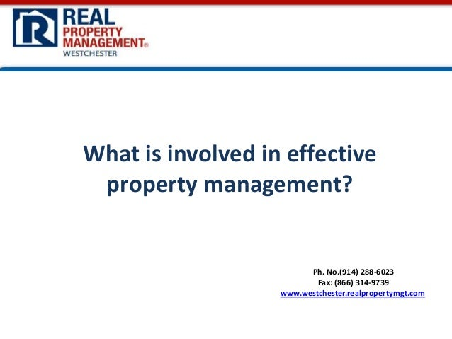 What is involved in effective property management?  Ph. No.(914) 288-6023 Fax: (866) 314-9739 www.westchester.realproperty...