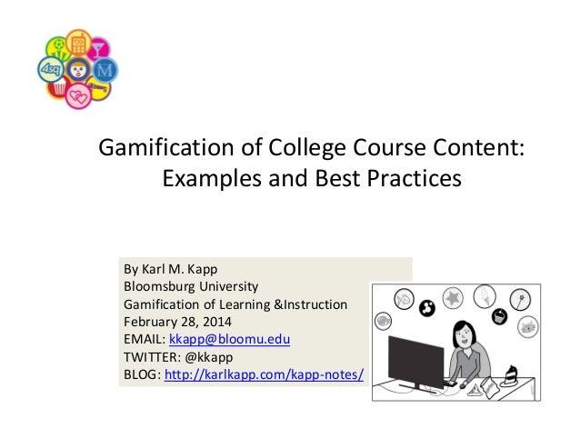 GamificationofCollegeCourseContent: ExamplesandBestPractices  ByKarlM.Kapp BloomsburgUniversity Gamificationo...