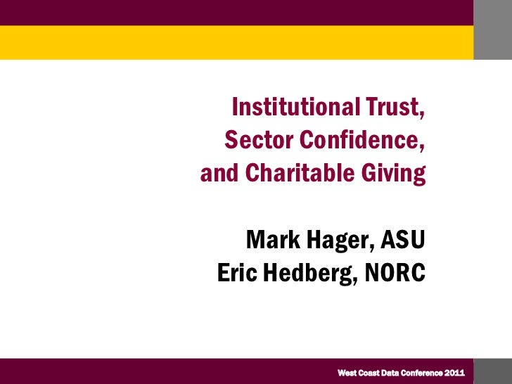 Institutional Trust, <br />Sector Confidence, <br />and Charitable Giving<br />Mark Hager, ASU<br />Eric Hedberg, NORC<br />