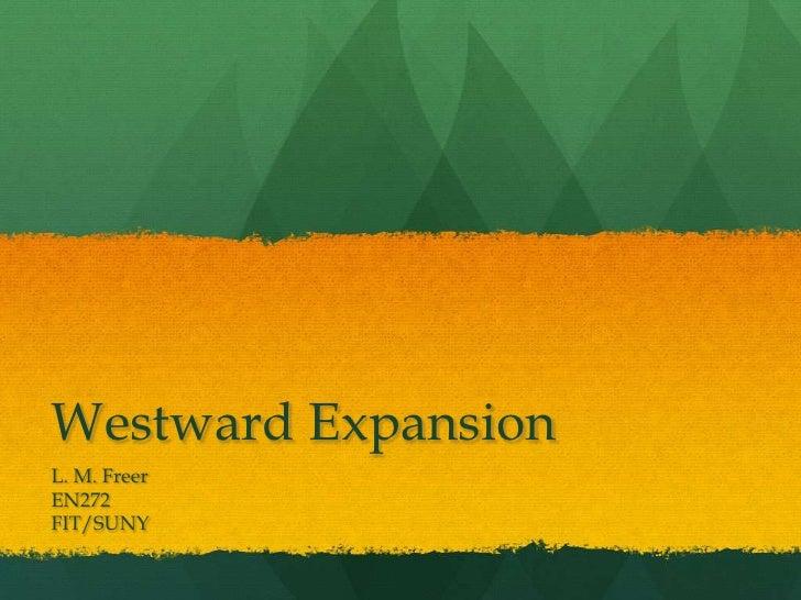 Westward ExpansionL. M. FreerEN272FIT/SUNY