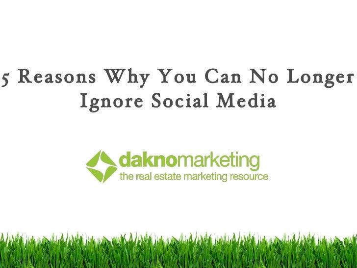 <ul><li>5 Reasons Why You Can No Longer Ignore Social Media </li></ul>