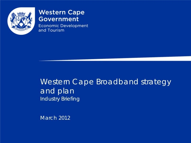 Western Cape Broadband strategyand planIndustry BriefingMarch 2012