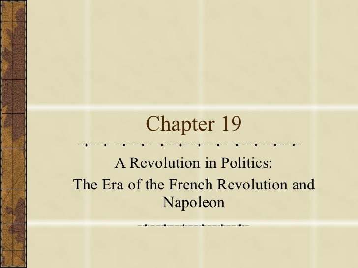 Chapter 19 A Revolution in Politics: The Era of the French Revolution and Napoleon