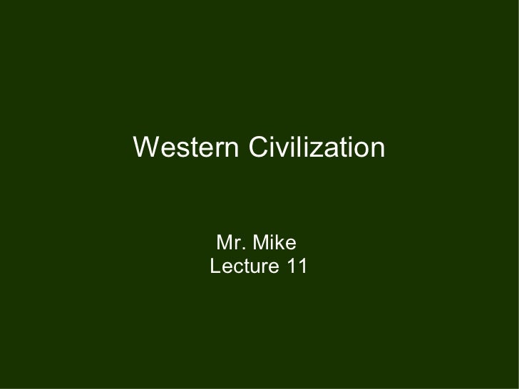 Western Civilization Mr. Mike  Lecture 11