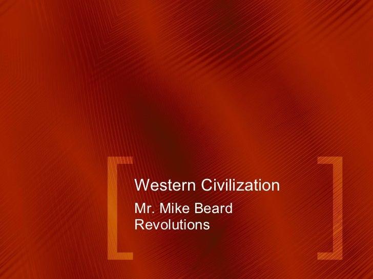Western Civilization Mr. Mike Beard Revolutions