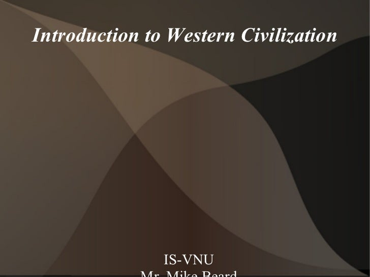 Introduction to Western Civilization <ul><li>IS-VNU </li></ul><ul><li>Mr. Mike Beard </li></ul><ul><li>Session 2 </li></ul...