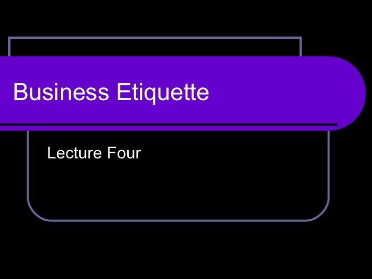 Business Etiquette Lecture Four