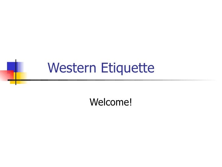 Western Etiquette  Welcome!