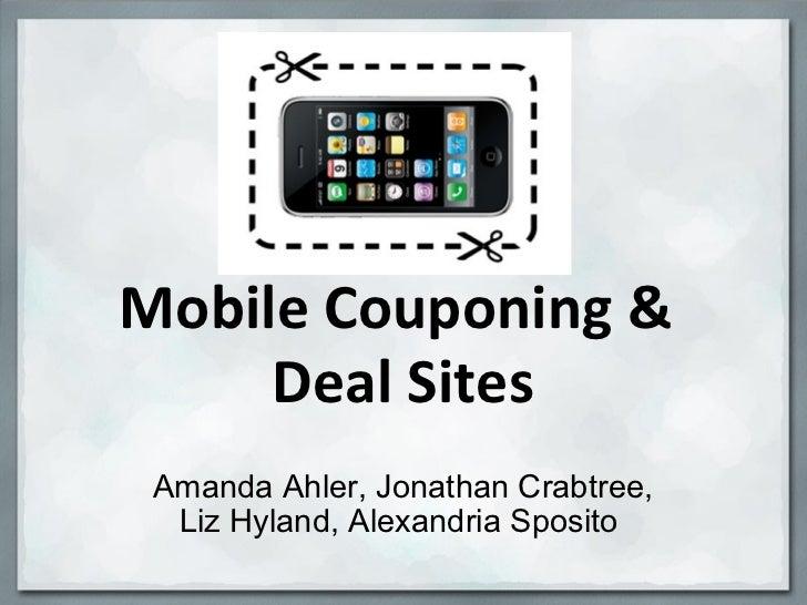 Mobile Couponing &  Deal Sites Amanda Ahler,Jonathan Crabtree, Liz Hyland, Alexandria Sposito