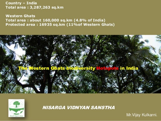 The Western Ghats biodiversity Hotspots in IndiaNISARGA VIDNYAN SANSTHACountry – IndiaTotal area : 3,287,263 sq.kmWestern ...