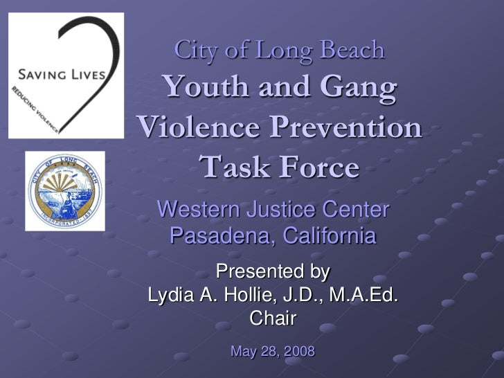 City of Long Beach Youth and GangViolence Prevention    Task Force Western Justice Center  Pasadena, California       Pres...