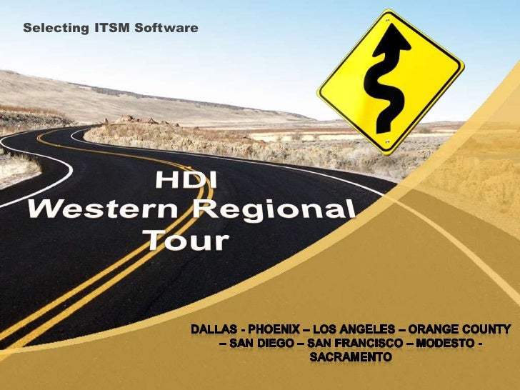 Selecting ITSM Software<br />HDI Western Regional Tour<br />Dallas - Phoenix – Los Angeles – Orange County – San Diego – S...