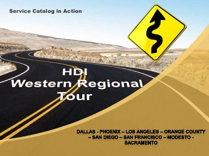 Service Catalog in Action<br />HDI Western Regional Tour<br />Dallas - Phoenix – Los Angeles – Orange County – San Diego –...