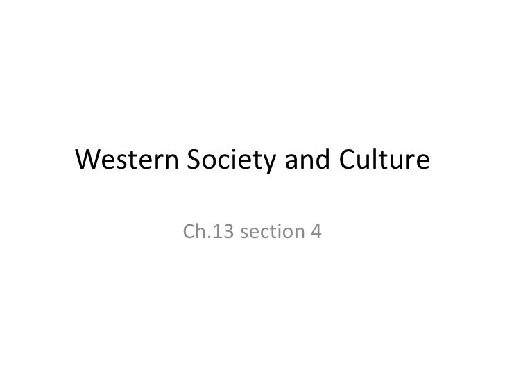 Western Society and Culture        Ch.13 section 4