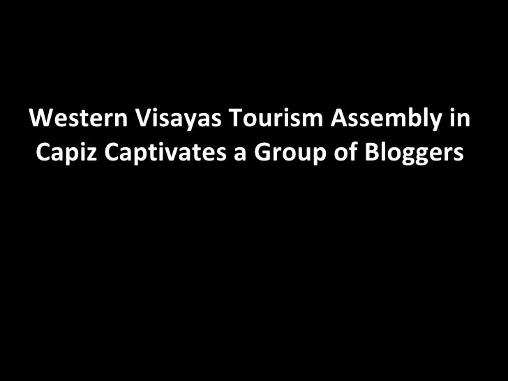 Western Visayas Tourism Assembly In Capiz Captivates A Group Of Bloggers