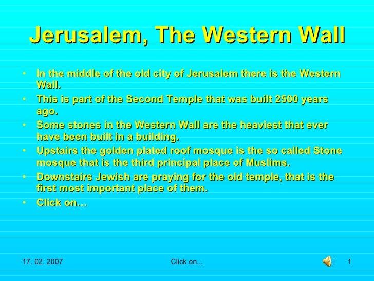 Jerusalem, The Western Wall <ul><li>In the middle of the old city of Jerusalem there is the Western Wall. </li></ul><ul><l...