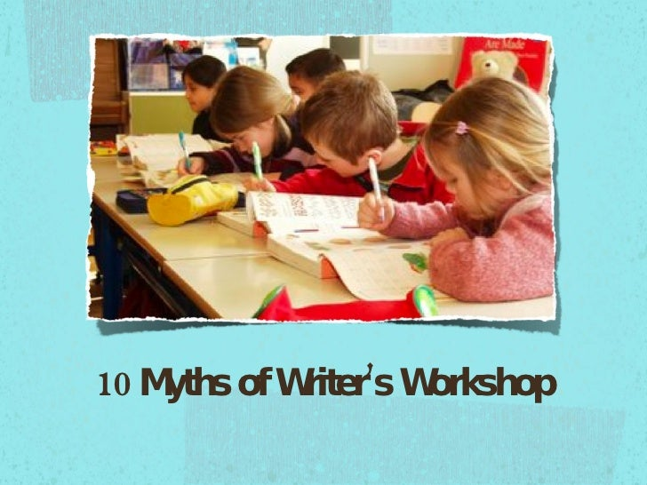 10 Myths of Writer's Workshop