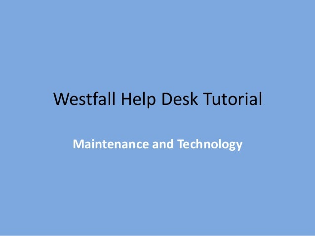 Westfall Help Desk TutorialMaintenance and Technology