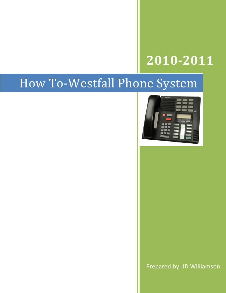 2010-2011How To-Westfall Phone System                   Prepared by: JD Williamson