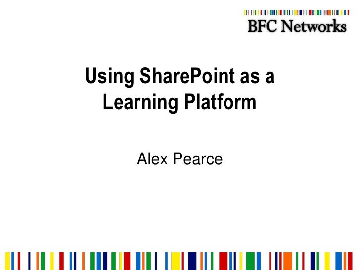 Using SharePoint as a Learning Platform<br />Alex Pearce<br />